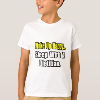 Wake Up Happy...Sleep With A Dietitian T-Shirt