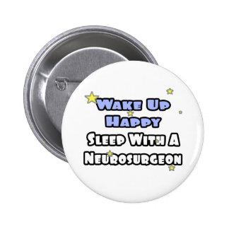 Wake Up Happy...Sleep With a Neurosurgeon Pinback Button