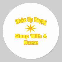 Wake Up Happy ... Sleep With a Nurse Classic Round Sticker