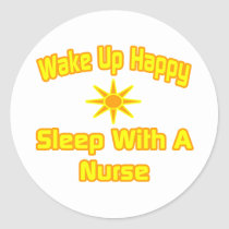 Wake Up Happy ... Sleep With a Nurse Classic Round Sticker