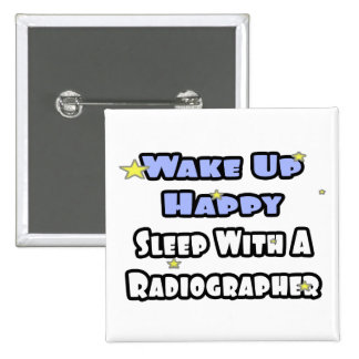 Wake Up Happy .. Sleep With a Radiographer Pinback Buttons