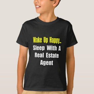 Wake Up Happy...Sleep With a Real Estate Agent T-Shirt