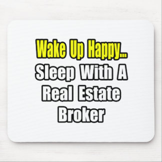 Wake Up Happy...Sleep With a Real Estate Broker Mouse Pad