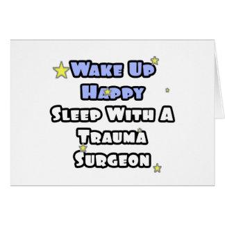 Wake Up Happy...Sleep With a Trauma Surgeon Card