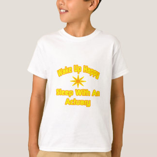 Wake Up Happy ... Sleep With an Actuary T-Shirt