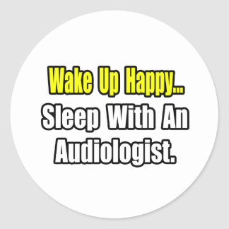 Wake Up Happy...Sleep With An Audiologist Classic Round Sticker