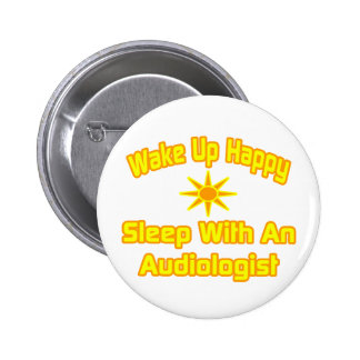 Wake Up Happy ... Sleep With an Audiologist Pinback Button