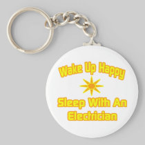 Wake Up Happy ... Sleep With an Electrician Keychains