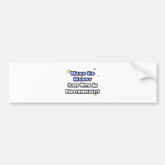 Wake Up Happy...Sleep With an Endocrinologist Bumper Sticker