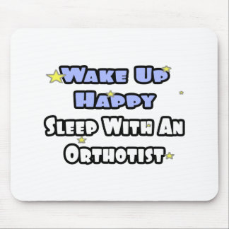 Wake Up Happy .. Sleep With an Orthotist Mouse Pads