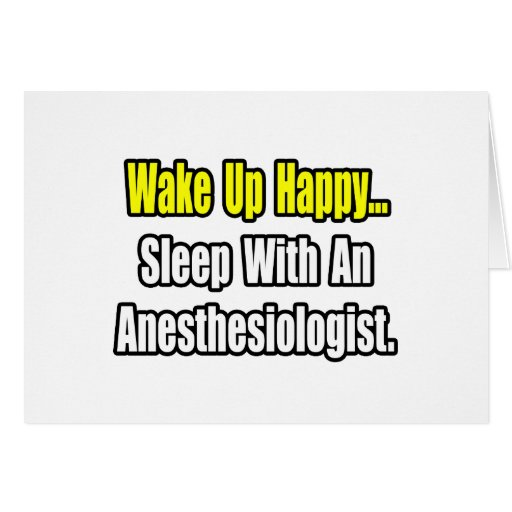 Wake Up Happy...Sleep With Anesthesiologist Greeting Card