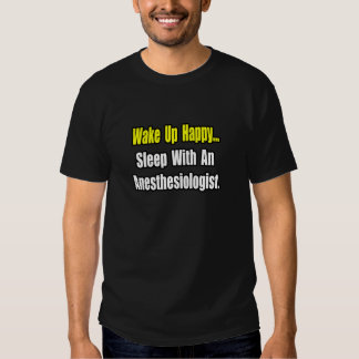 Wake Up Happy...Sleep With Anesthesiologist Tee Shirt