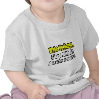 Wake Up Happy Sleep With Anesthesiologist Tshirts