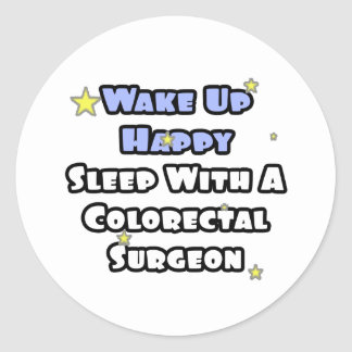 Wake Up Happy Sleep With Colorectal Surgeon Round Stickers