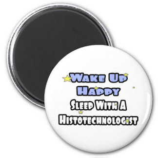 Wake Up Happy .. Sleep With Histotechnologist Magnet