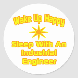 Wake Up Happy ... Sleep With Industrial Engineer Classic Round Sticker