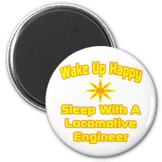 Wake Up Happy ... Sleep With Locomotive Engineer 2 Inch Round Magnet