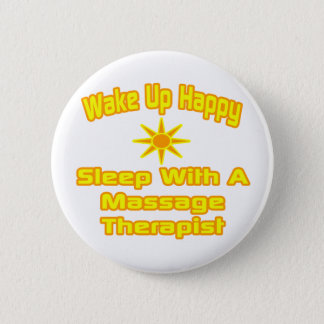 Wake Up Happy ... Sleep With Massage Therapist Pinback Button