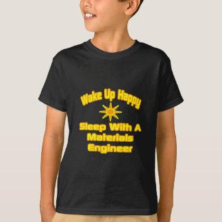 Wake Up Happy ... Sleep With Materials Engineer T-Shirt