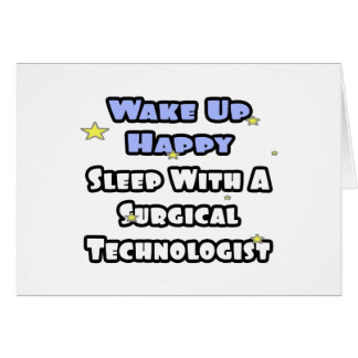 Wake Up Happy .. Sleep With Surgical Tech Card
