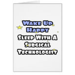 Wake Up Happy .. Sleep With Surgical Tech Greeting Cards