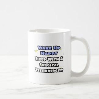 Wake Up Happy .. Sleep With Surgical Tech Coffee Mug