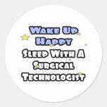 Wake Up Happy .. Sleep With Surgical Tech Round Sticker