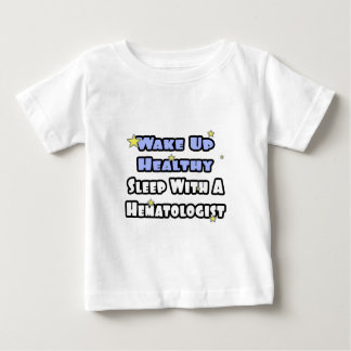 Wake Up Healthy...Sleep With a Hematologist Baby T-Shirt