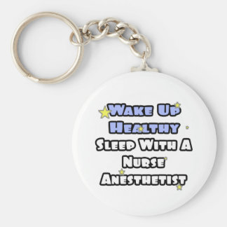 Wake Up Healthy...Sleep With a Nurse Anesthetist Keychain