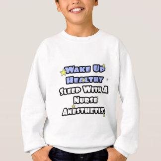 Wake Up Healthy...Sleep With a Nurse Anesthetist Sweatshirt
