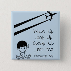 Wake Up Look Up Speak Up For Me Chemtrails Kill Pinback Button