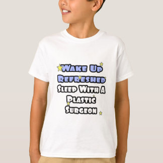 Wake Up Refreshed...Sleep With a Plastic Surgeon T-Shirt