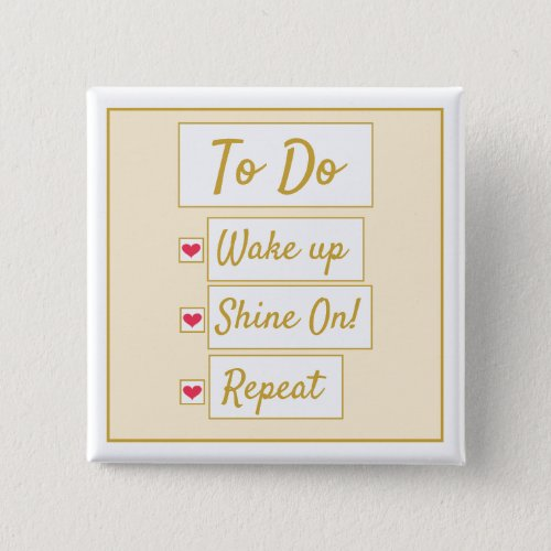 Wake Up, Shine On, Repeat Yellow & Gold Button