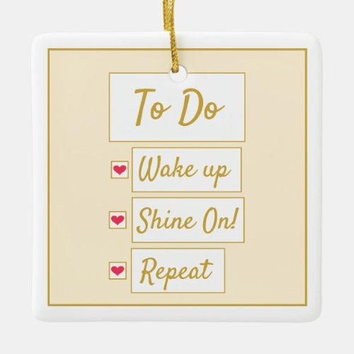 Wake Up, Shine On, Repeat Yellow & Gold Ceramic Ornament