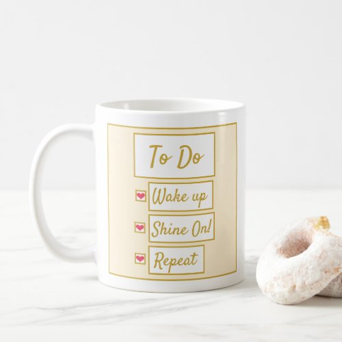 Wake Up, Shine On, Repeat Yellow & Gold Coffee Mug