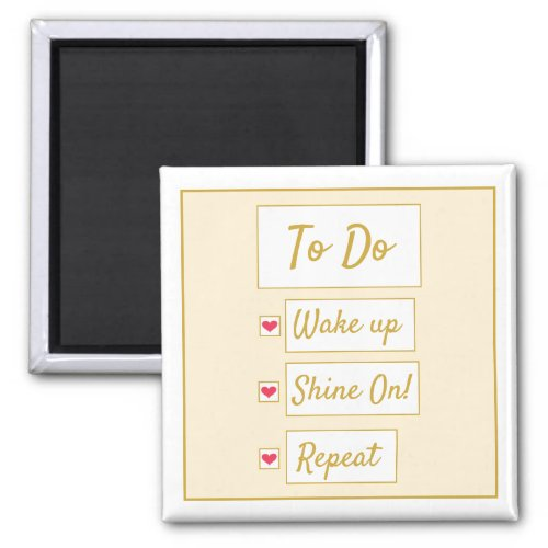 Wake Up, Shine On, Repeat Yellow & Gold Magnet