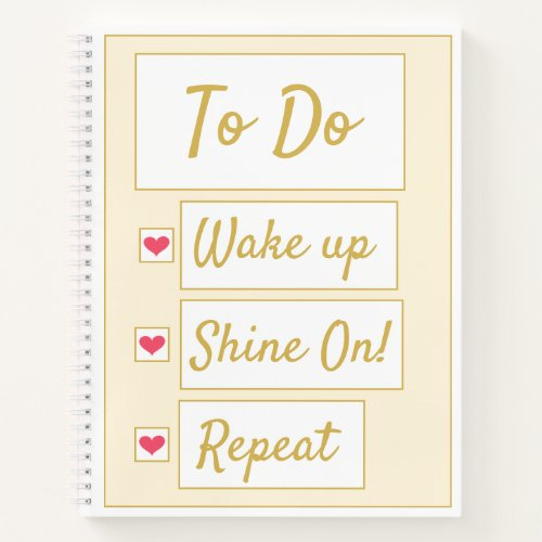 Wake Up, Shine On, Repeat Yellow & Gold Notebook