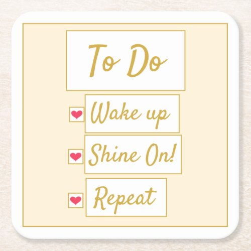 Wake Up, Shine On, Repeat Yellow & Gold Square Paper Coaster