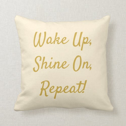Wake Up, Shine On, Repeat Yellow & Gold Throw Pillow