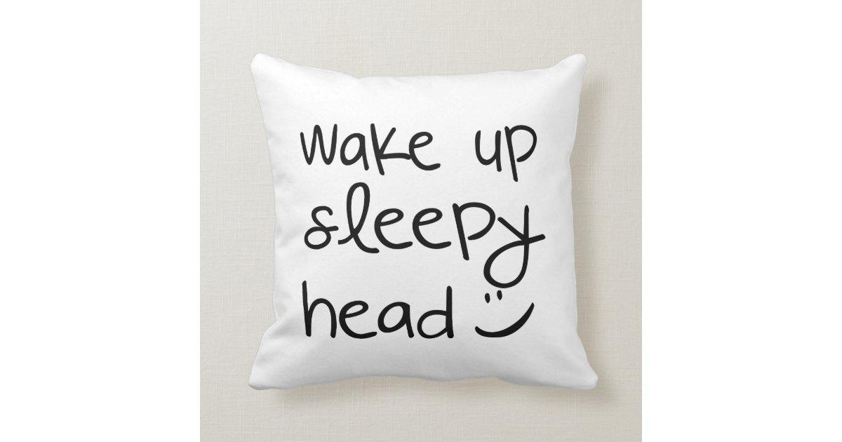 Wake Up Sleepy Head Funny Throw Pillow Zazzle Com