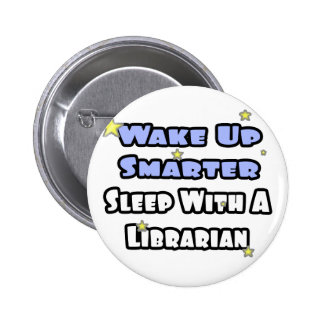 Wake Up Smarter...Sleep With a Librarian Pinback Button