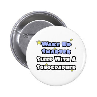 Wake Up Smarter...Sleep With a Sonographer Pinback Button