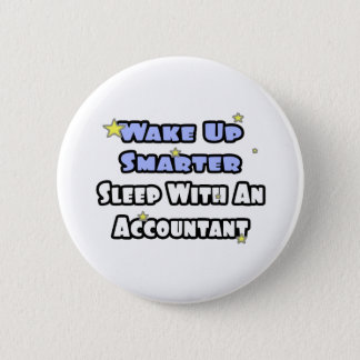 Wake Up Smarter...Sleep With an Accountant Pinback Button