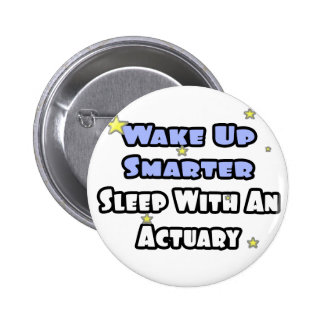 Wake Up Smarter...Sleep With an Actuary Pinback Button