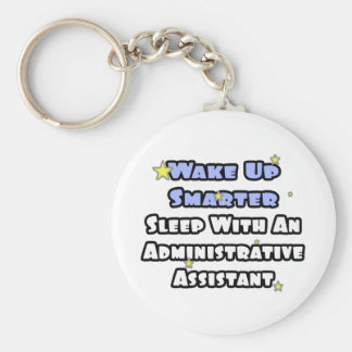 Wake Up Smarter...Sleep With an Admin Asst Basic Round Button Keychain