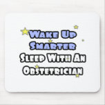 Wake Up Smarter...Sleep With an Obstetrician Mousepad
