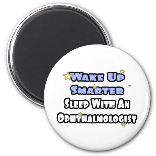 Wake Up Smarter...Sleep With an Ophthalmologist Refrigerator Magnet