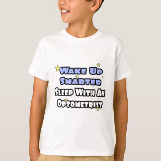 Wake Up Smarter...Sleep With an Optometrist T-Shirt
