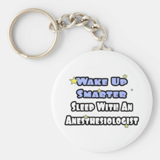 Wake Up Smarter...Sleep With Anesthesiologist Keychain