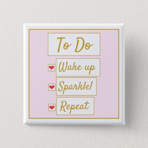 Wake Up, Sparkle, Repeat Pink & Gold Button